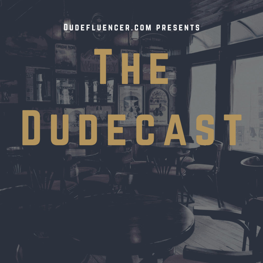 Dudefluencer: The Dudecast