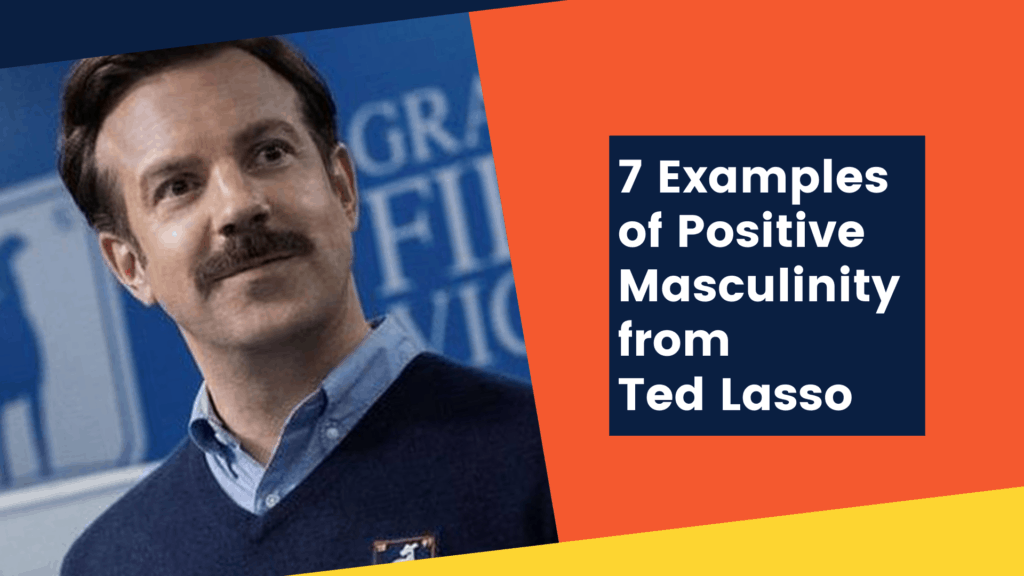 Dudefluencer: Examples of Positive Masculinity from Ted Lasso