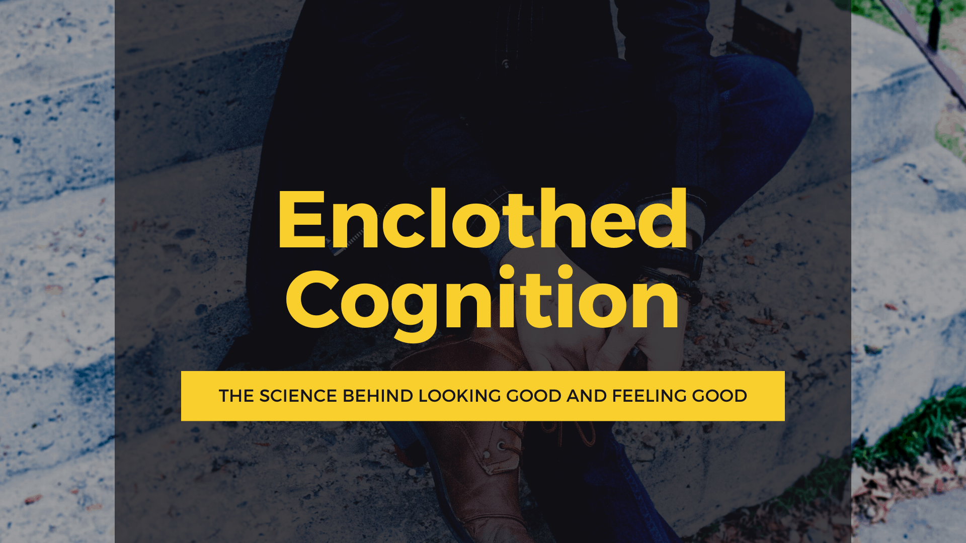 Dudefluencer: Enclothed Cognition